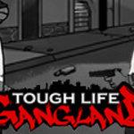 Tough Life Gang Land